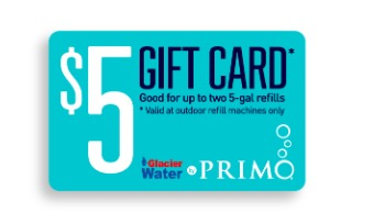 FREE $5 GIFT CARD FOR TWO 5-GALLON REFILLS OF PREMIUM PRIMO WATER