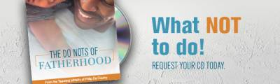 Request Free The Do Nots of Fatherhood Sermon CD By Philip De Courcy